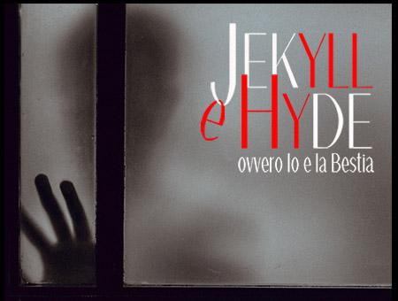 JEKYLL E HYDE ovvero Io e la Bestia