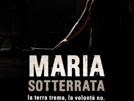 MARIA SOTTERRATA. La terra trema, la volontà no